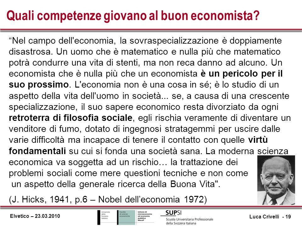 Elvetico – 23.03.2010 Quali competenze giovano al buon economista? Nel campo dell'economia, la sovraspecializzazione è doppiamente disastrosa. Un uomo