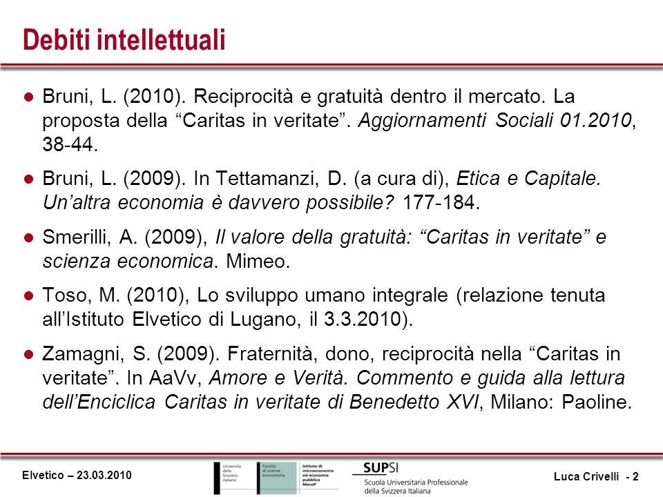 Elvetico – 23.03.2010 Debiti intellettuali l Bruni, L. (2010). Reciprocità e gratuità dentro il mercato. La proposta della Caritas in veritate. Aggior