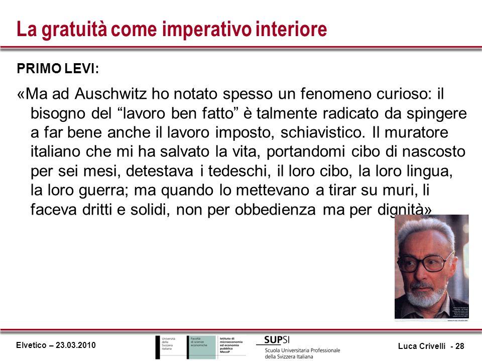 Elvetico – 23.03.2010 La gratuità come imperativo interiore PRIMO LEVI: «Ma ad Auschwitz ho notato spesso un fenomeno curioso: il bisogno del lavoro b