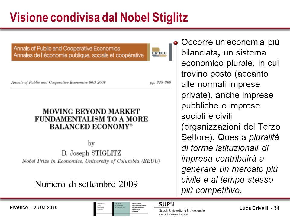 Elvetico – 23.03.2010 Visione condivisa dal Nobel Stiglitz Luca Crivelli - 34 Numero di settembre 2009 Occorre uneconomia più bilanciata, un sistema e