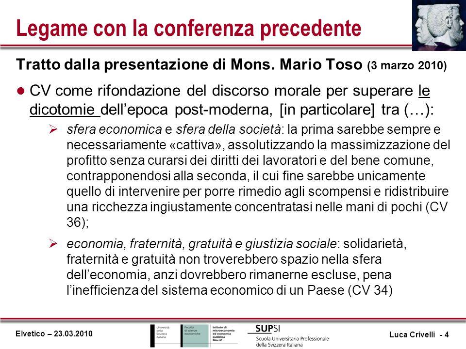 Elvetico – 23.03.2010 Legame con la conferenza precedente Tratto dalla presentazione di Mons. Mario Toso (3 marzo 2010) l CV come rifondazione del dis