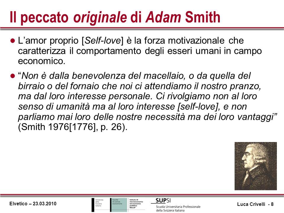 Elvetico – 23.03.2010 Il peccato originale di Adam Smith l Lamor proprio [Self-love] è la forza motivazionale che caratterizza il comportamento degli