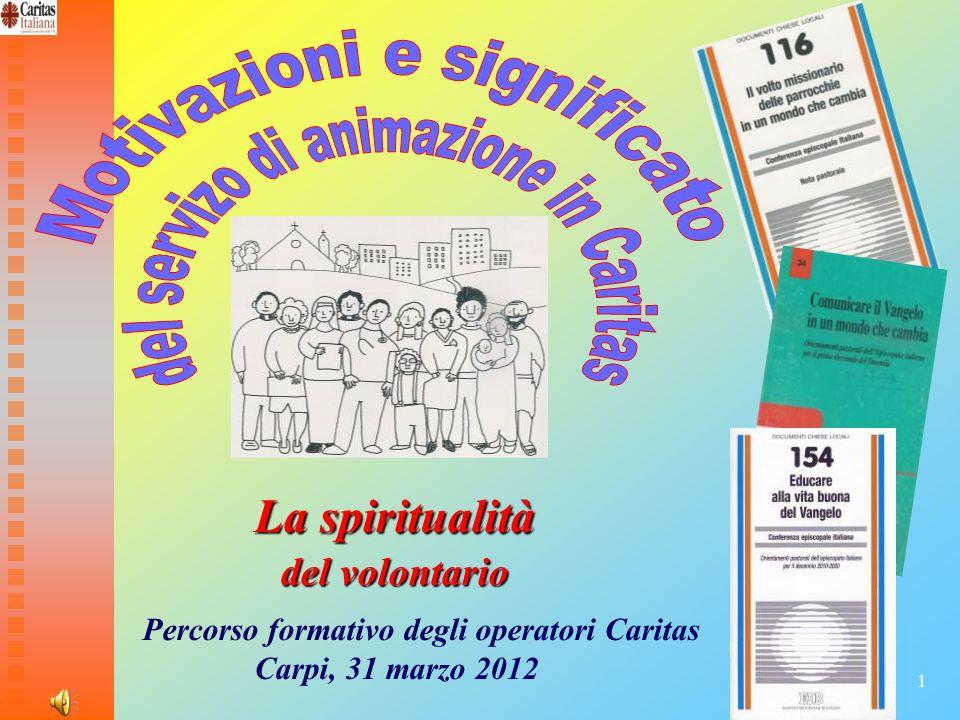1 La spiritualità La spiritualità del volontario del volontario Percorso formativo degli operatori Caritas Carpi, 31 marzo 2012