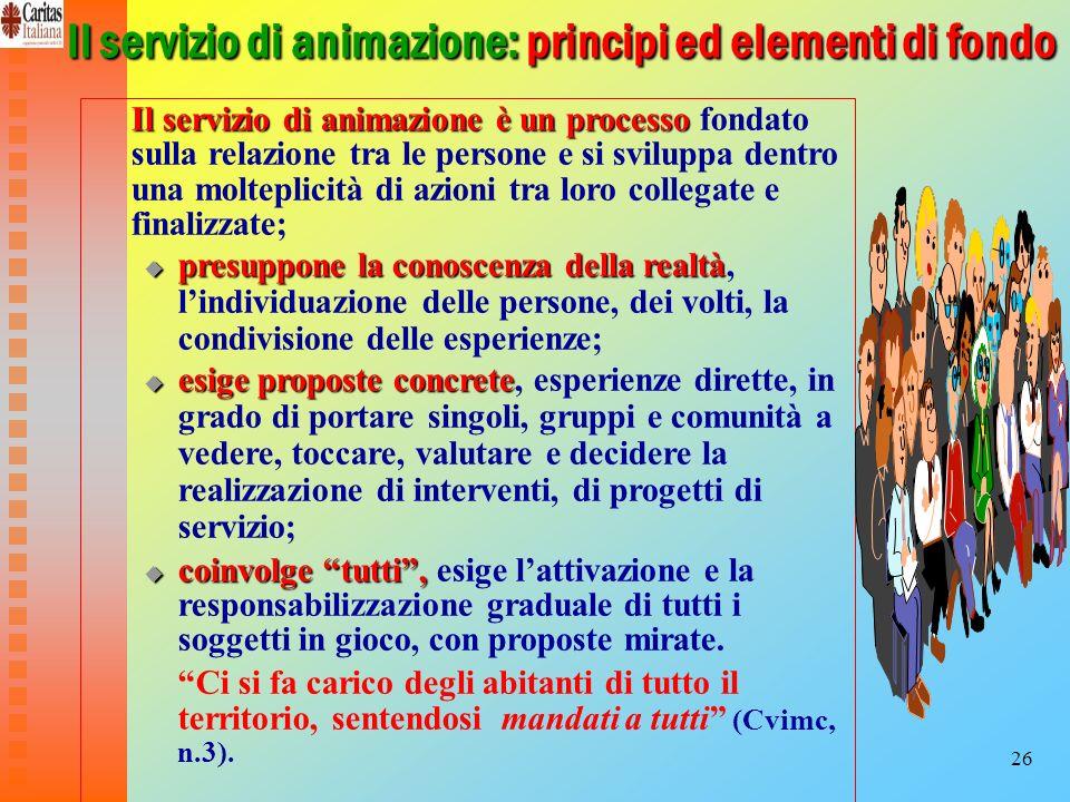 26 Il servizio di animazione: principi ed elementi di fondo Il servizio di animazioneè un processo Il servizio di animazione è un processo fondato sul