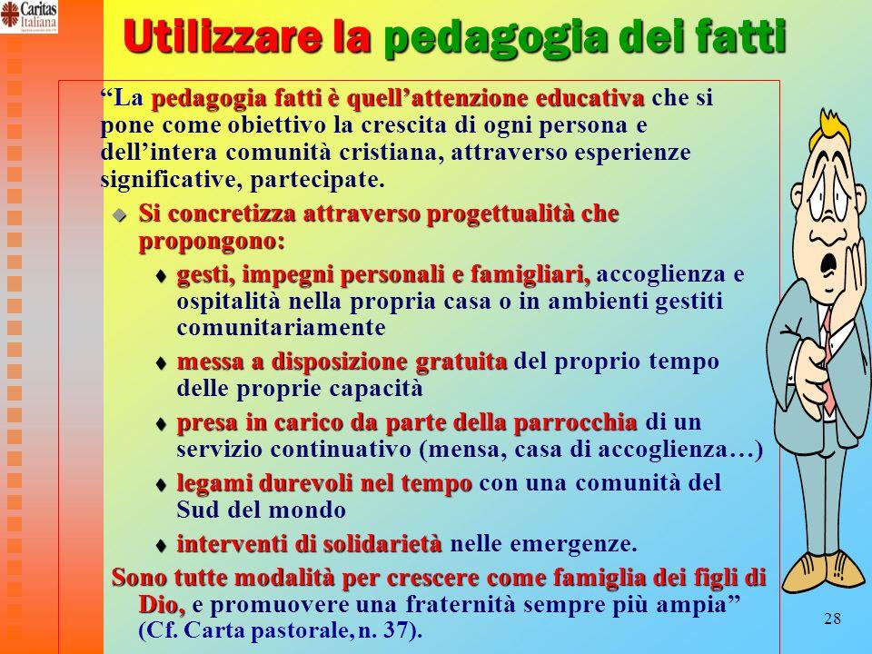 28 Utilizzare la pedagogia dei fatti pedagogia fatti è quellattenzione educativa La pedagogia fatti è quellattenzione educativa che si pone come obiet