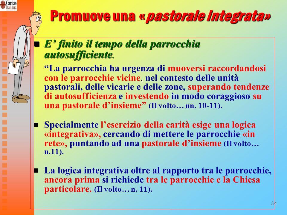 34 Promuove una «pastorale integrata» E finito il tempo della parrocchia autosufficiente. E finito il tempo della parrocchia autosufficiente., La parr
