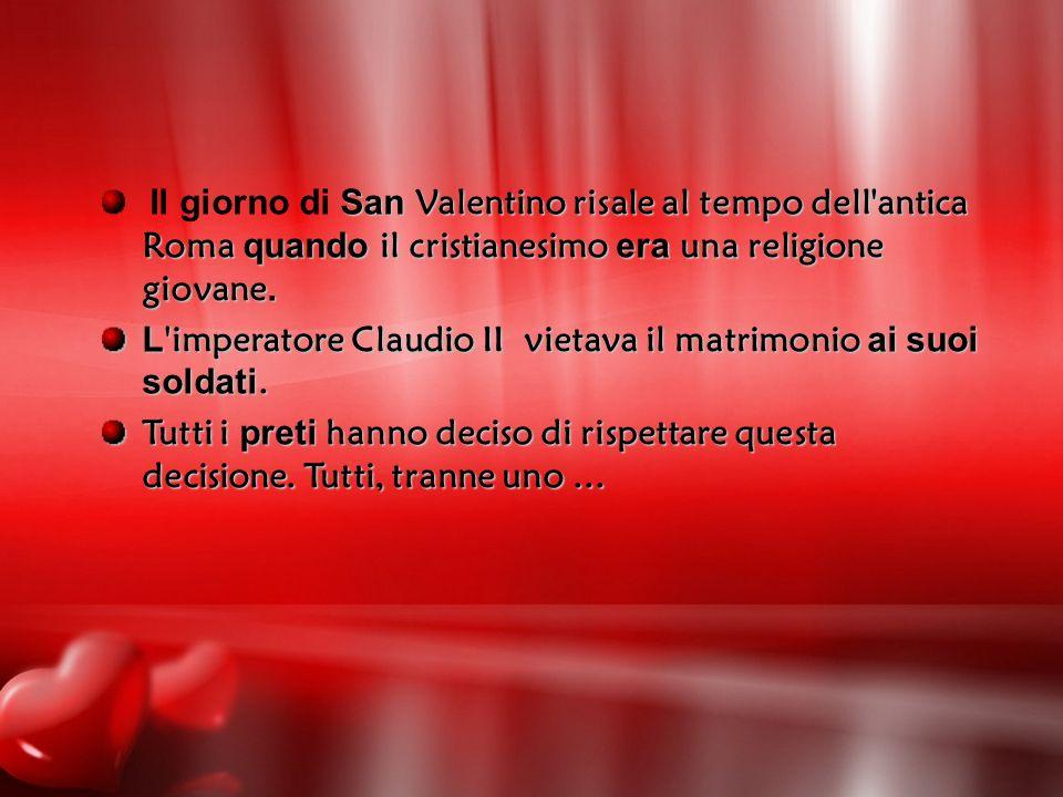 San Valentino risale al tempo dell'antica Roma quando il cristianesimo era una religione giovane. Il giorno di San Valentino risale al tempo dell'anti