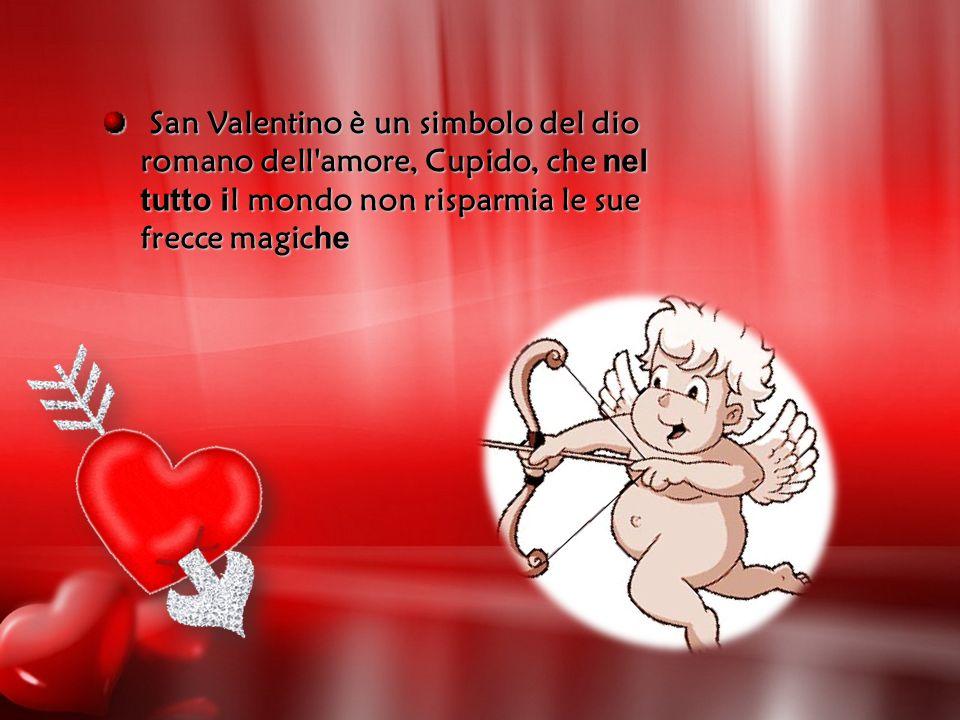 San Valentino è un simbolo del dio romano dell'amore, Cupido, che nel tutto i l mondo non risparmia le sue frecce magic he San Valentino è un simbolo