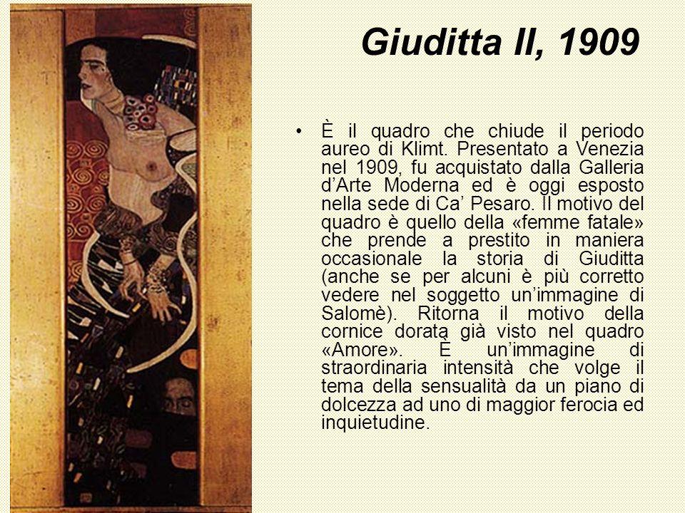 Giuditta II, 1909 È il quadro che chiude il periodo aureo di Klimt. Presentato a Venezia nel 1909, fu acquistato dalla Galleria dArte Moderna ed è ogg