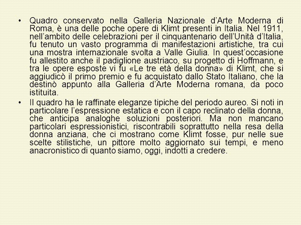 Quadro conservato nella Galleria Nazionale dArte Moderna di Roma, è una delle poche opere di Klimt presenti in Italia. Nel 1911, nellambito delle cele