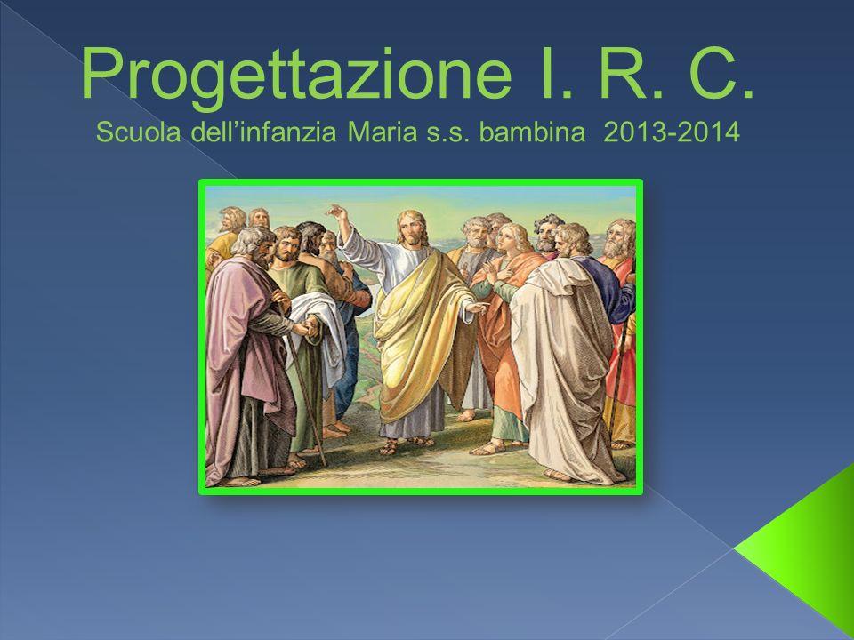 Progettazione I. R. C. Scuola dellinfanzia Maria s.s. bambina 2013-2014