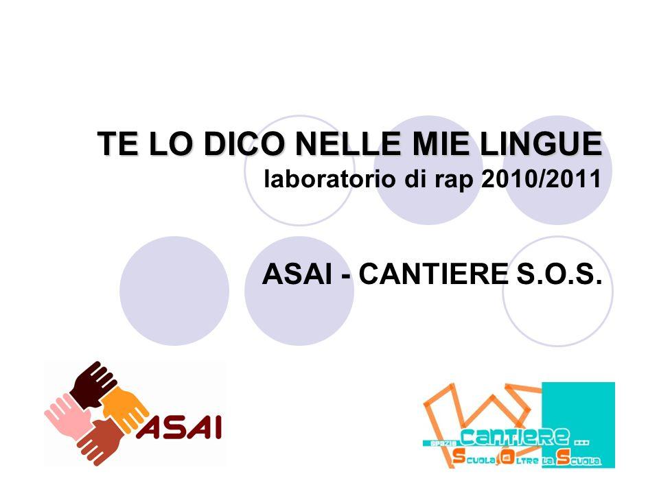 TE LO DICO NELLE MIE LINGUE TE LO DICO NELLE MIE LINGUE laboratorio di rap 2010/2011 ASAI - CANTIERE S.O.S.