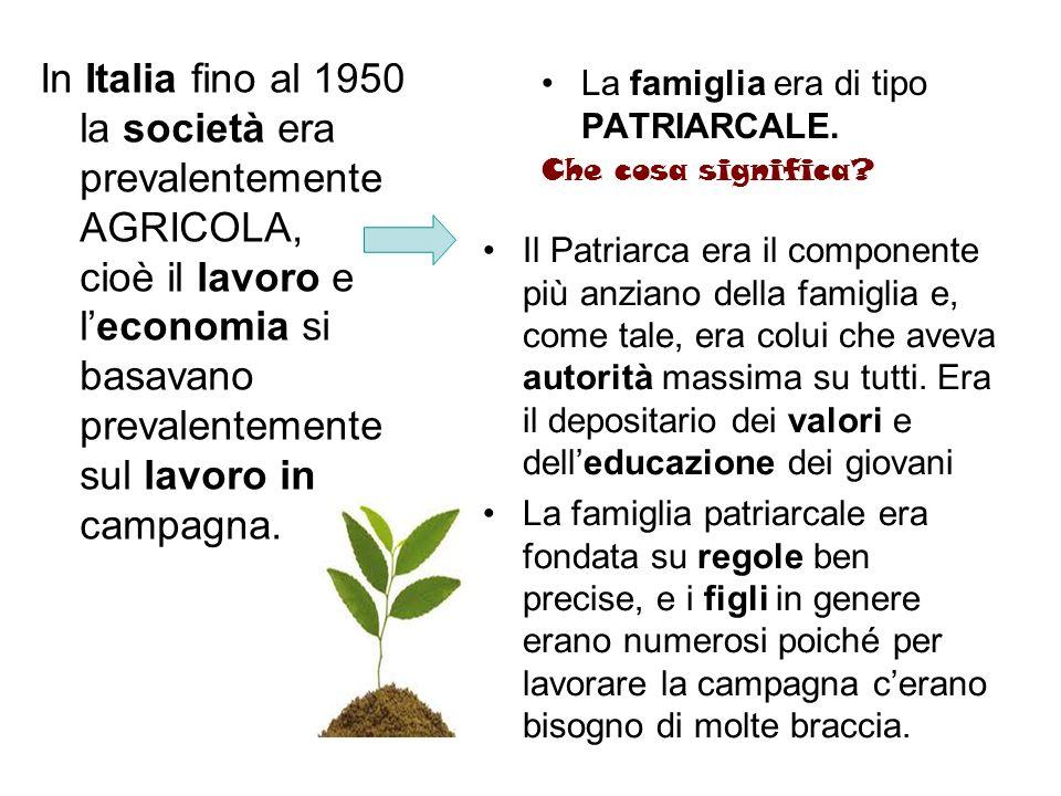 In Italia fino al 1950 la società era prevalentemente AGRICOLA, cioè il lavoro e leconomia si basavano prevalentemente sul lavoro in campagna. La fami