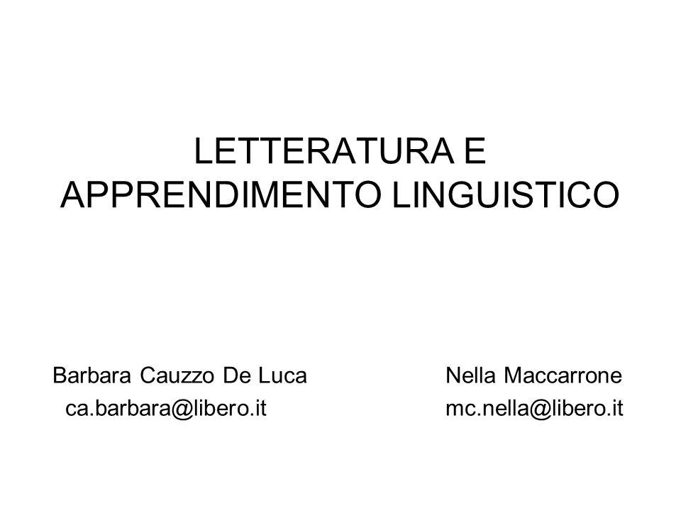 LETTERATURA E APPRENDIMENTO LINGUISTICO Barbara Cauzzo De Luca Nella Maccarrone ca.barbara@libero.it mc.nella@libero.it