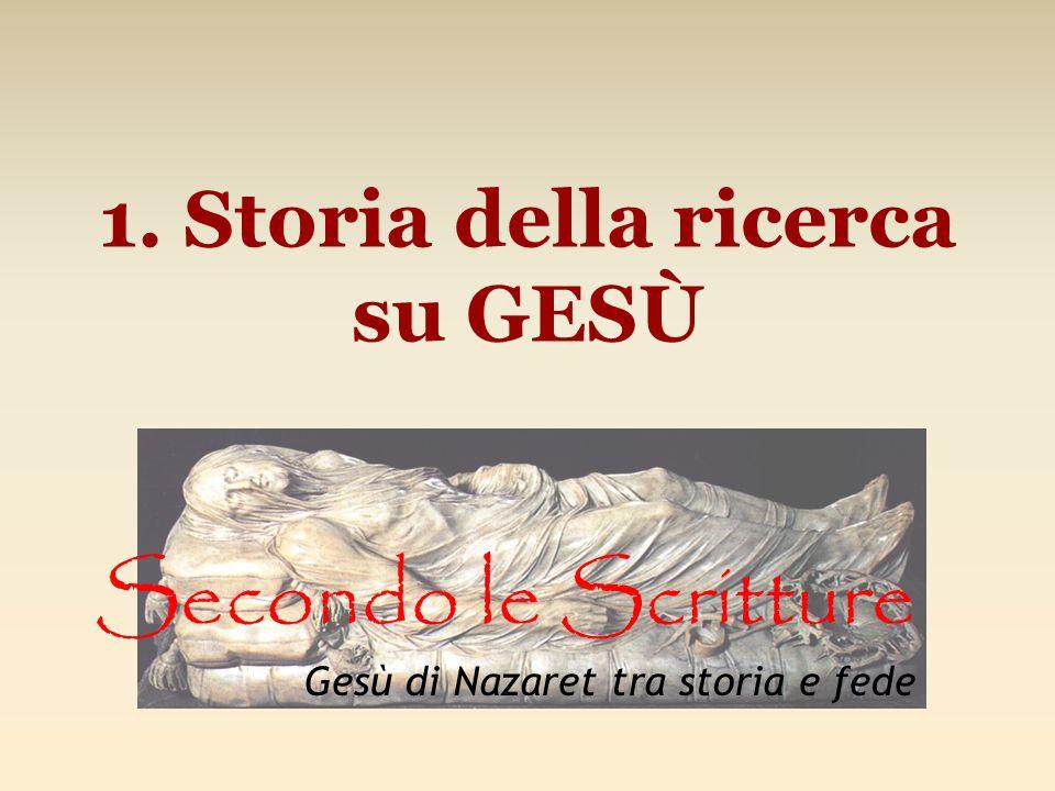 1. Storia della ricerca su GESÙ Secondo le Scritture Gesù di Nazaret tra storia e fede