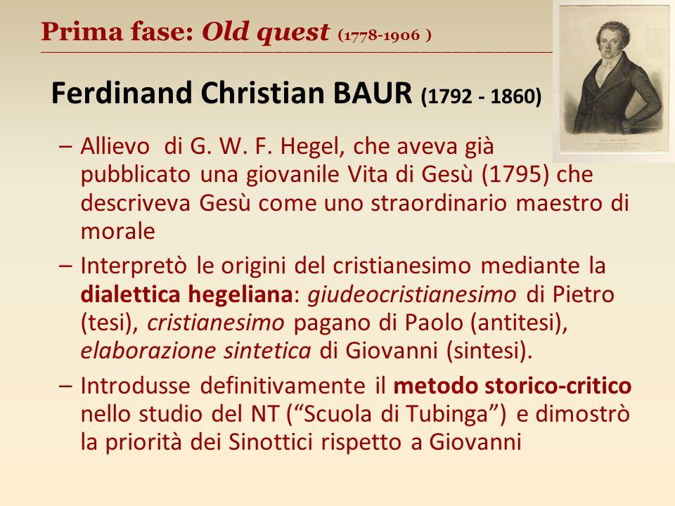 Prima fase: Old quest (1778-1906 ) ________________________________________________________ Ferdinand Christian BAUR (1792 - 1860) –Allievo di G. W. F