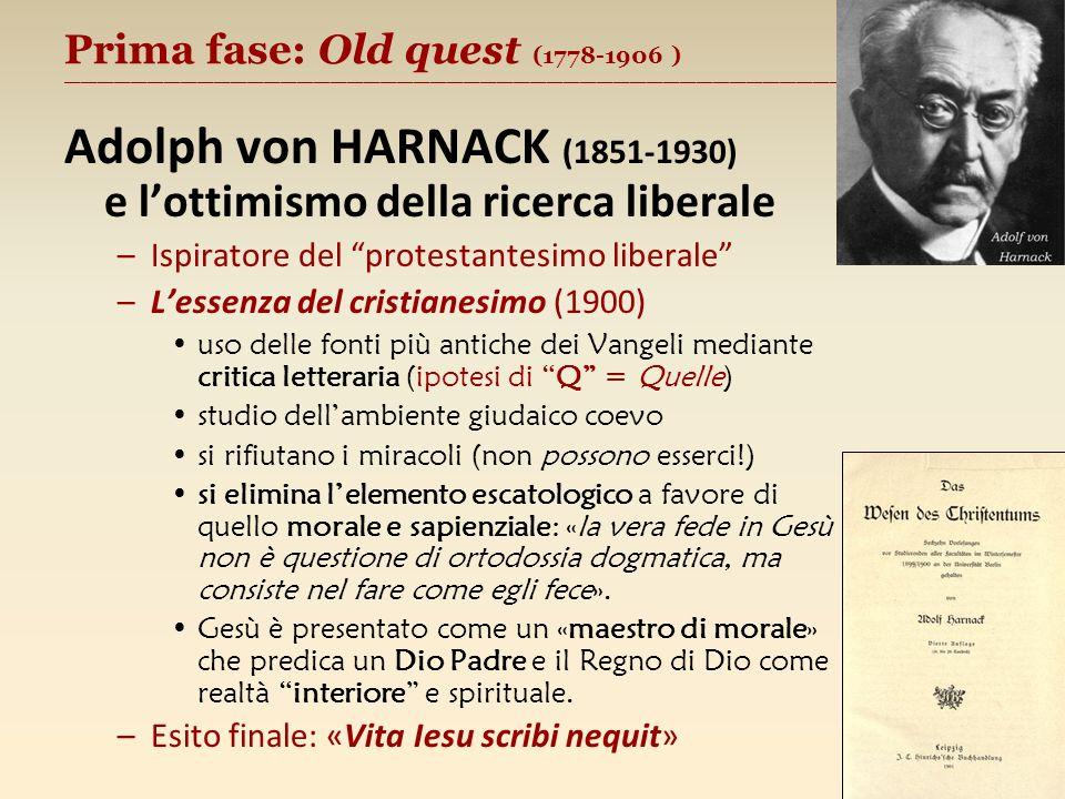 Prima fase: Old quest (1778-1906 ) ________________________________________________________ Adolph von HARNACK (1851-1930) e lottimismo della ricerca
