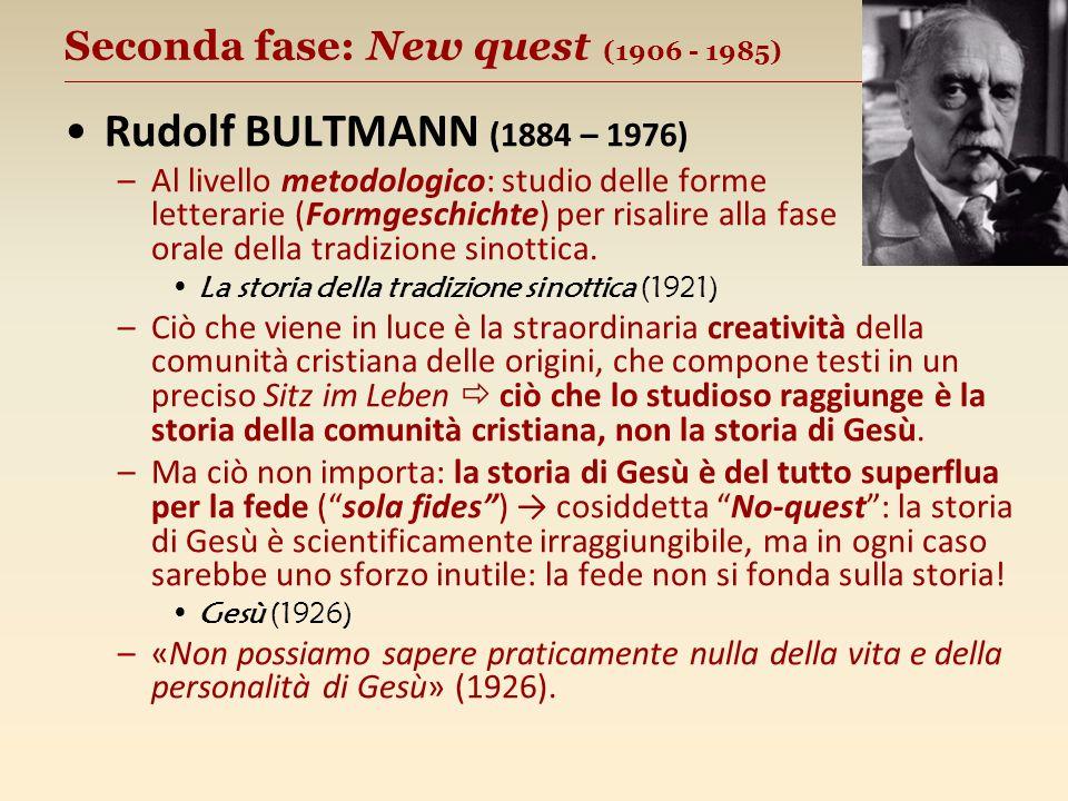 Seconda fase: New quest (1906 - 1985) __________________________________________________ Rudolf BULTMANN (1884 – 1976) –Al livello metodologico: studio delle forme letterarie (Formgeschichte) per risalire alla fase orale della tradizione sinottica.