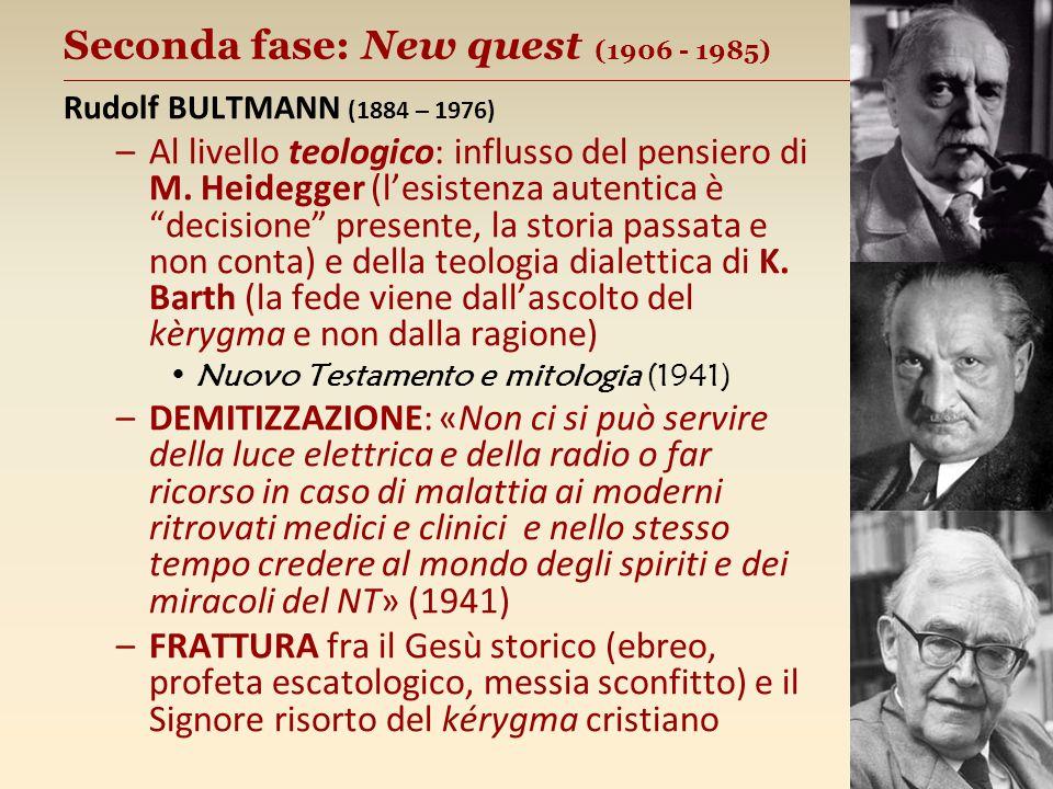 Seconda fase: New quest (1906 - 1985) __________________________________________________ Rudolf BULTMANN (1884 – 1976) –Al livello teologico: influsso del pensiero di M.