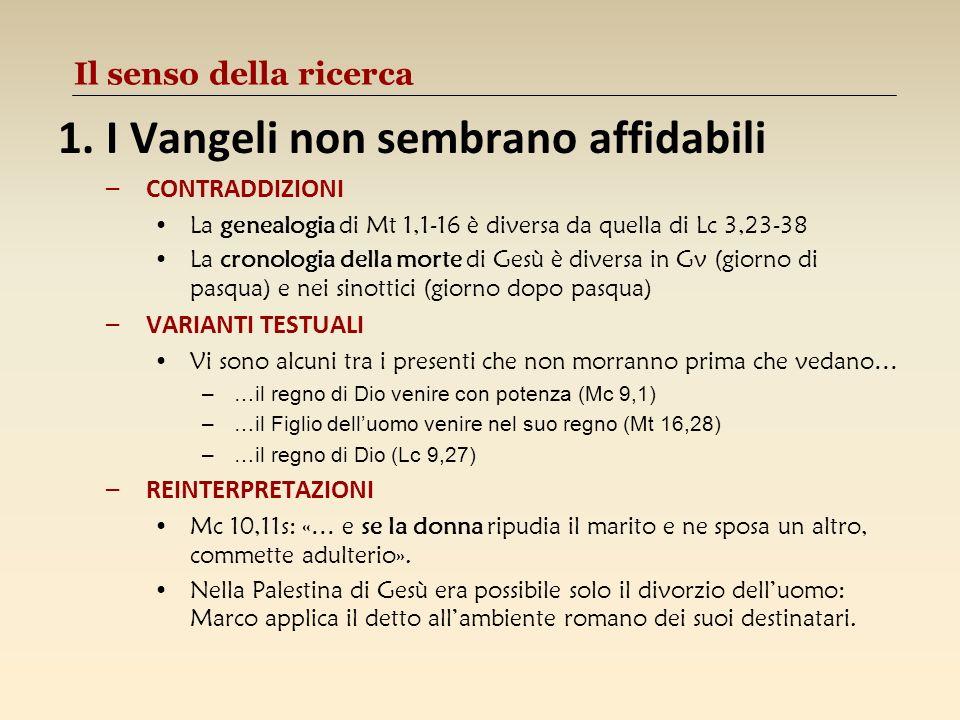 Il senso della ricerca 1.I Vangeli non sembrano affidabili –CONTRADDIZIONI La genealogia di Mt 1,1-16 è diversa da quella di Lc 3,23-38 La cronologia