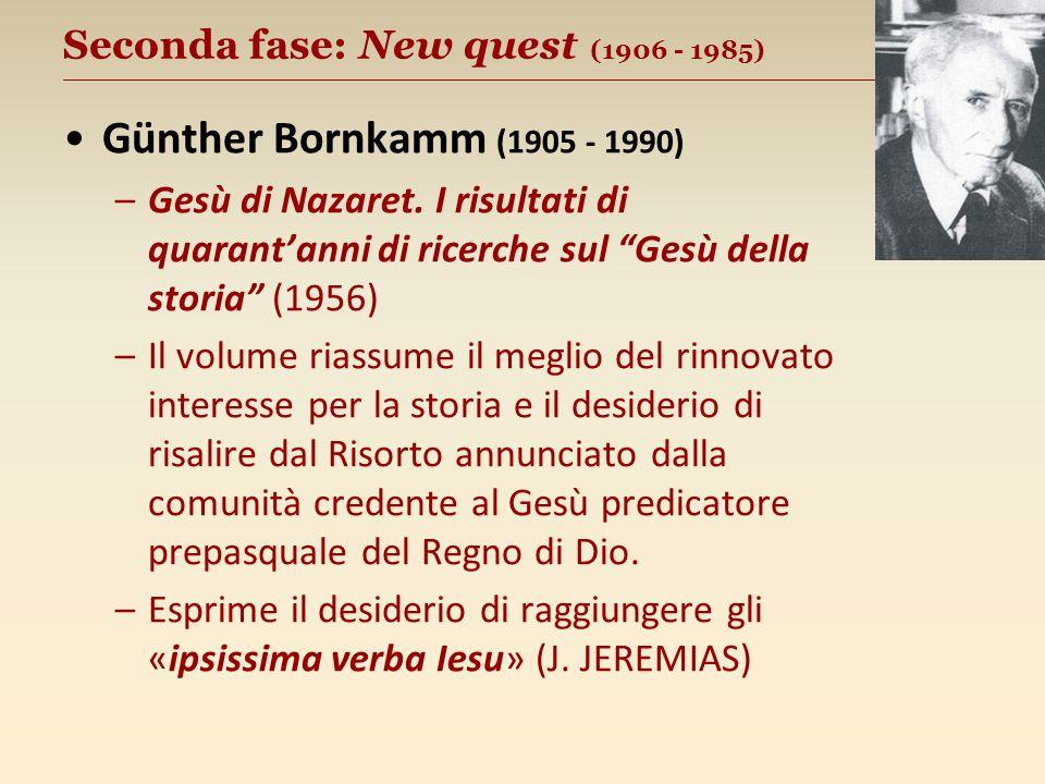 Seconda fase: New quest (1906 - 1985) __________________________________________________ Günther Bornkamm (1905 - 1990) –Gesù di Nazaret.