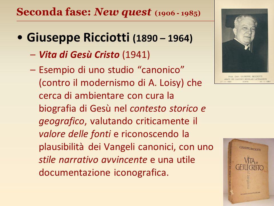 Seconda fase: New quest (1906 - 1985) __________________________________________________ Giuseppe Ricciotti (1890 – 1964) –Vita di Gesù Cristo (1941) –Esempio di uno studio canonico (contro il modernismo di A.