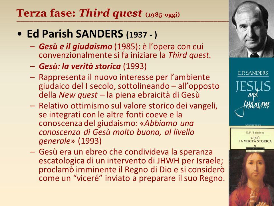Terza fase: Third quest (1985-oggi) ________________________________________________________ Ed Parish SANDERS (1937 - ) –Gesù e il giudaismo (1985): è lopera con cui convenzionalmente si fa iniziare la Third quest.