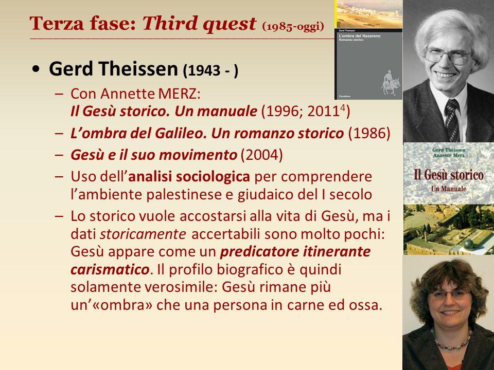 Terza fase: Third quest (1985-oggi) ________________________________________________________ Gerd Theissen (1943 - ) –Con Annette MERZ: Il Gesù storico.