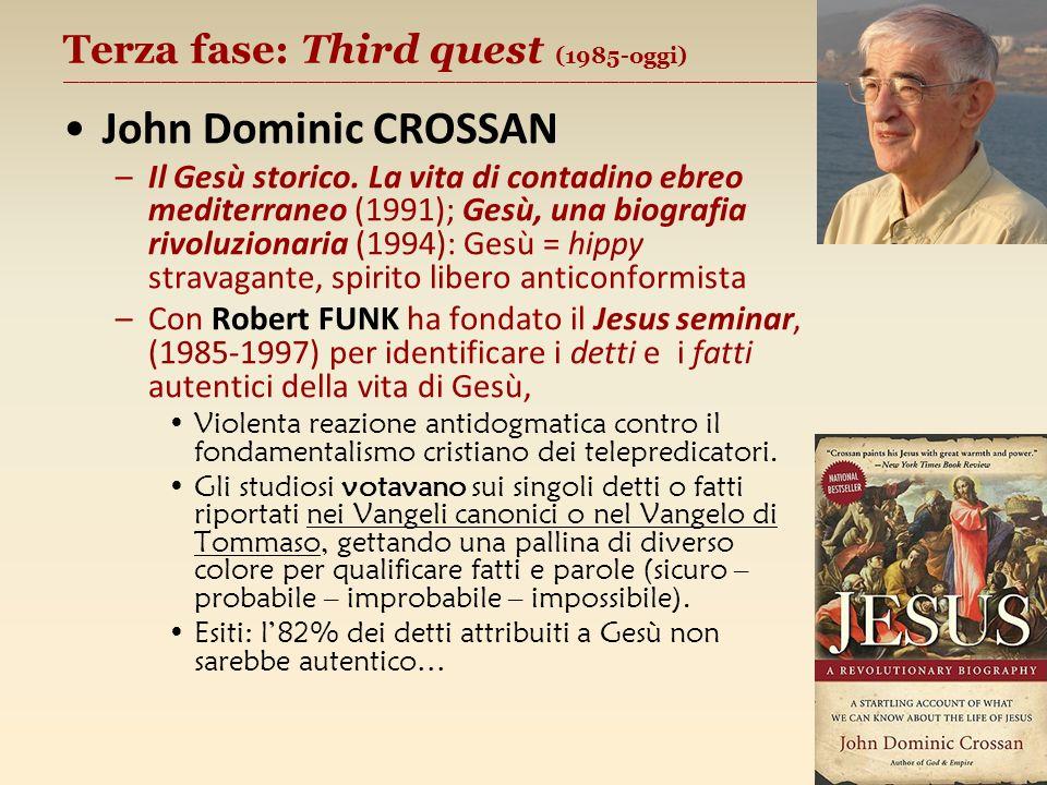 Terza fase: Third quest (1985-oggi) ________________________________________________________ John Dominic CROSSAN –Il Gesù storico. La vita di contadi