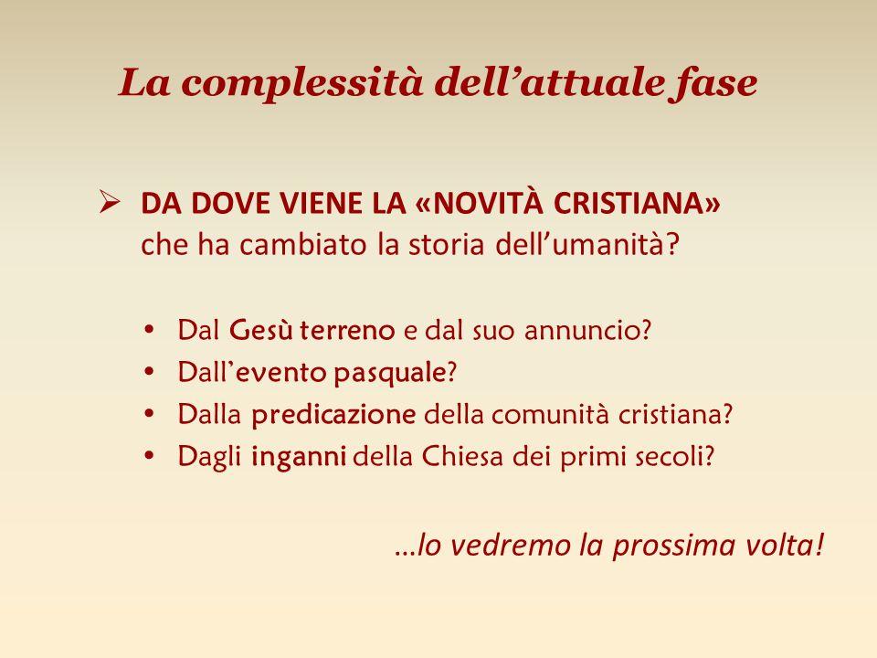 La complessità dellattuale fase DA DOVE VIENE LA «NOVITÀ CRISTIANA» che ha cambiato la storia dellumanità.