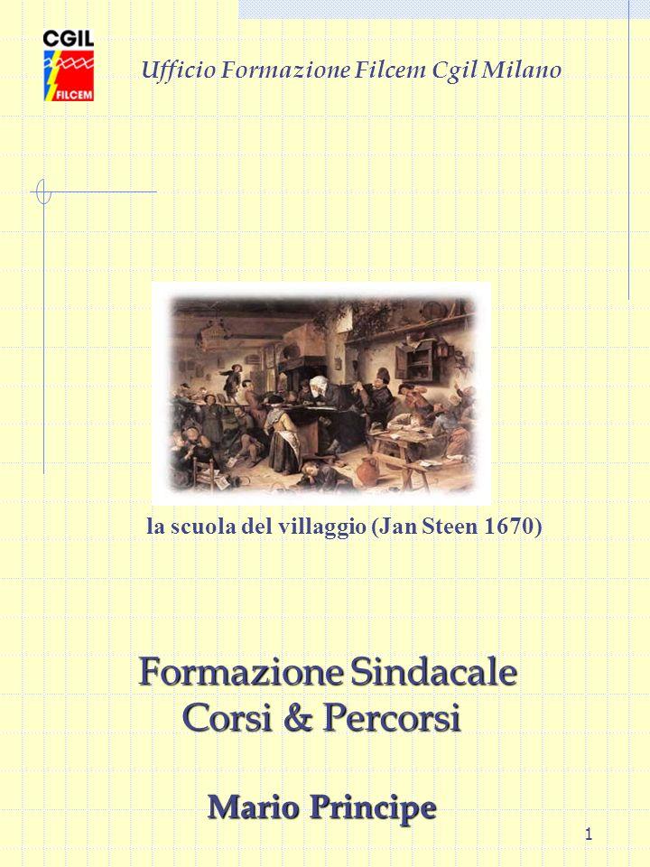 1 Ufficio Formazione Filcem Cgil Milano la scuola del villaggio (Jan Steen 1670) Formazione Sindacale Formazione Sindacale Corsi & Percorsi Mario Prin
