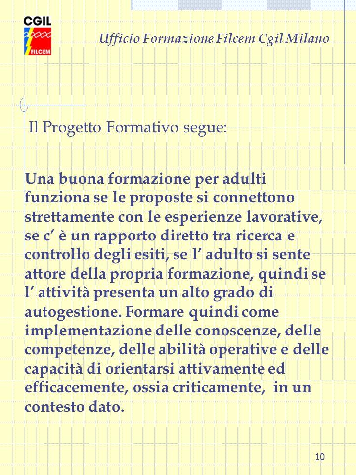 10 Ufficio Formazione Filcem Cgil Milano Una buona formazione per adulti funziona se le proposte si connettono strettamente con le esperienze lavorati