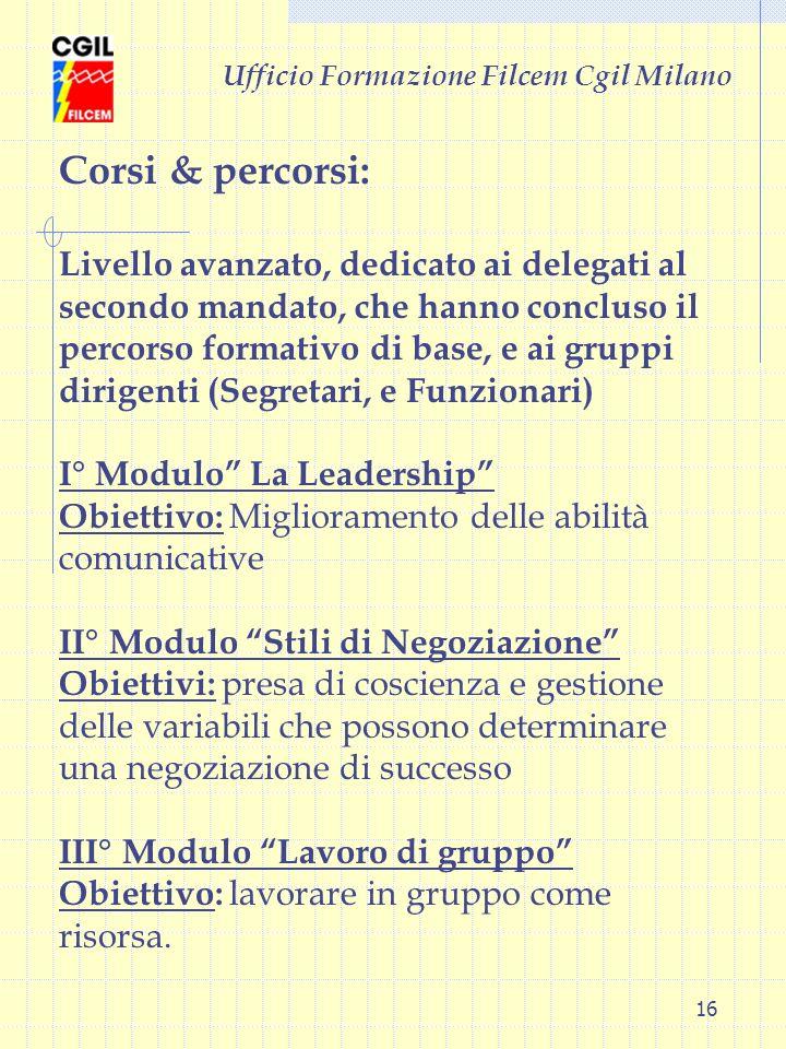 16 Ufficio Formazione Filcem Cgil Milano Corsi & percorsi: Livello avanzato, dedicato ai delegati al secondo mandato, che hanno concluso il percorso f