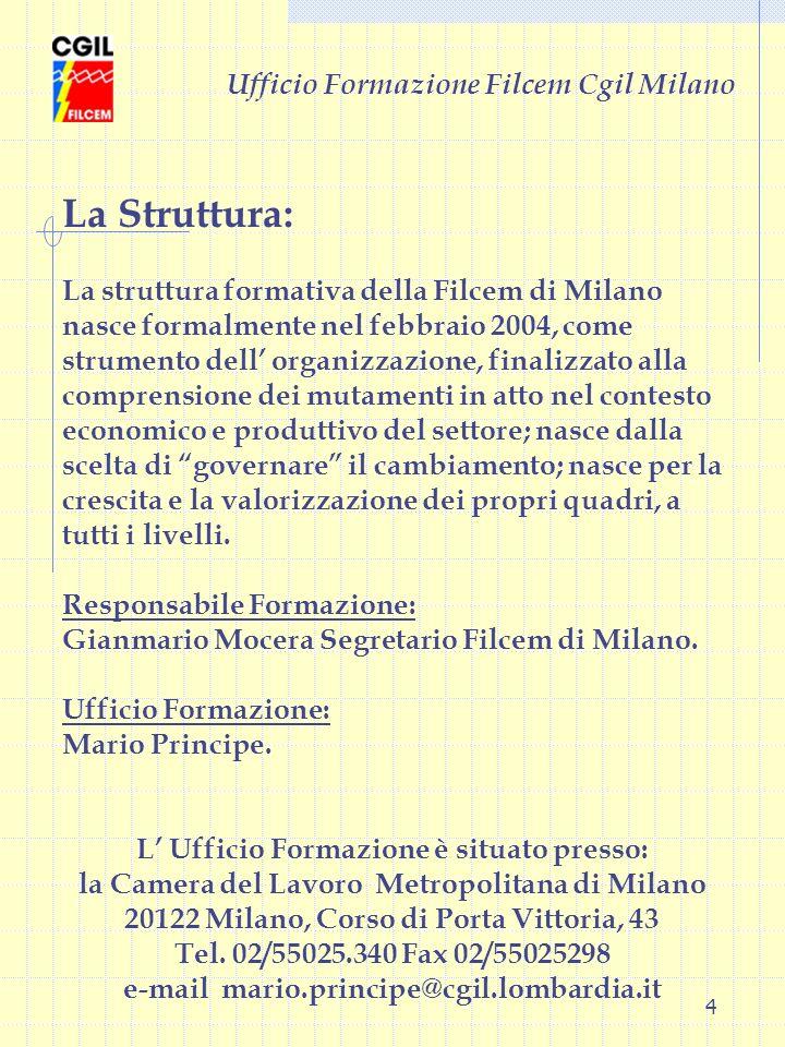 4 Ufficio Formazione Filcem Cgil Milano La Struttura: La struttura formativa della Filcem di Milano nasce formalmente nel febbraio 2004, come strument