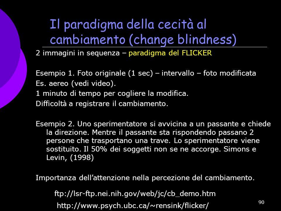 90 Il paradigma della cecità al cambiamento (change blindness) 2 immagini in sequenza – paradigma del FLICKER Esempio 1. Foto originale (1 sec) – inte