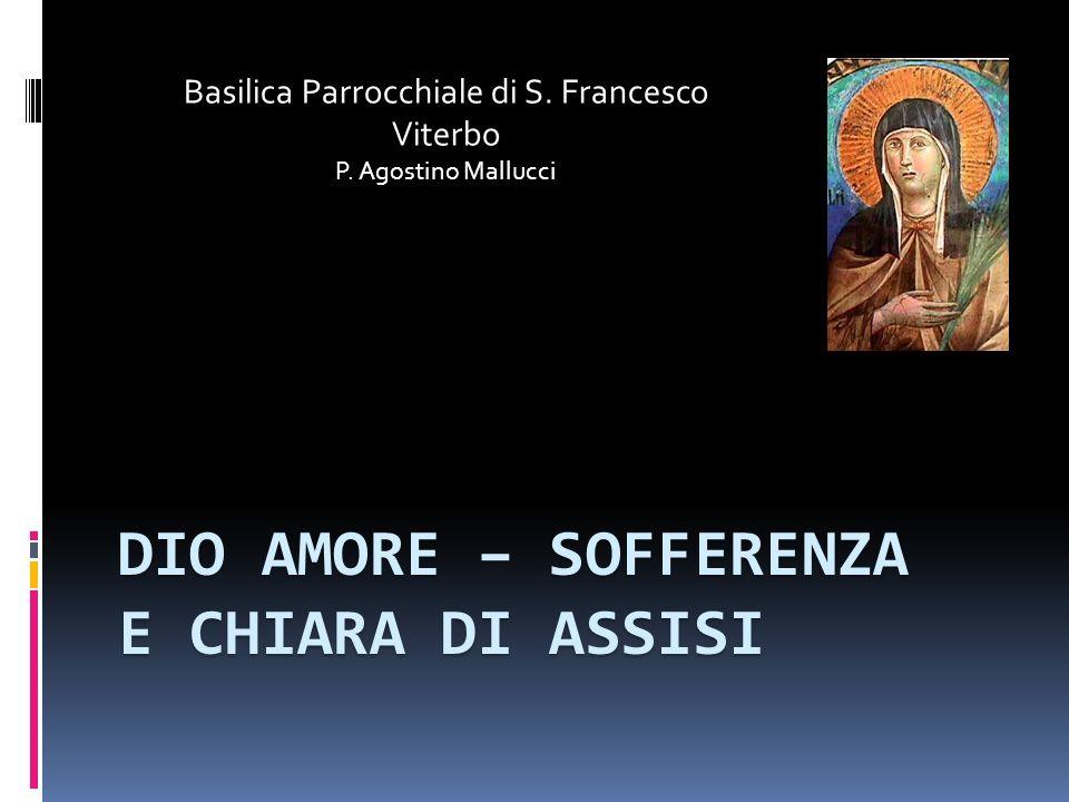 DIO AMORE – SOFFERENZA E CHIARA DI ASSISI Basilica Parrocchiale di S. Francesco Viterbo P. Agostino Mallucci