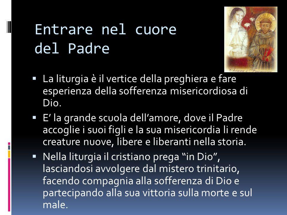 Entrare nel cuore del Padre La liturgia è il vertice della preghiera e fare esperienza della sofferenza misericordiosa di Dio. E la grande scuola dell