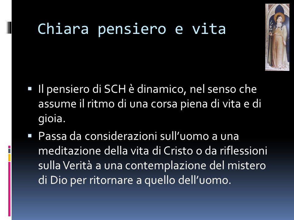 Chiara pensiero e vita Il pensiero di SCH è dinamico, nel senso che assume il ritmo di una corsa piena di vita e di gioia. Passa da considerazioni sul