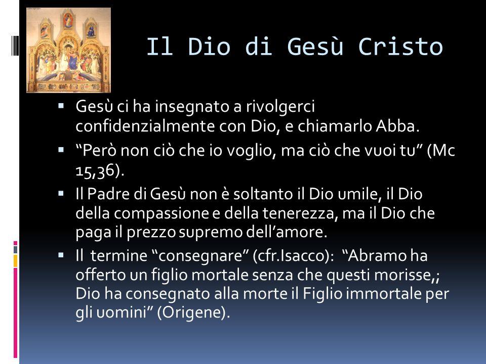 Il Dio di Gesù Cristo Gesù ci ha insegnato a rivolgerci confidenzialmente con Dio, e chiamarlo Abba.