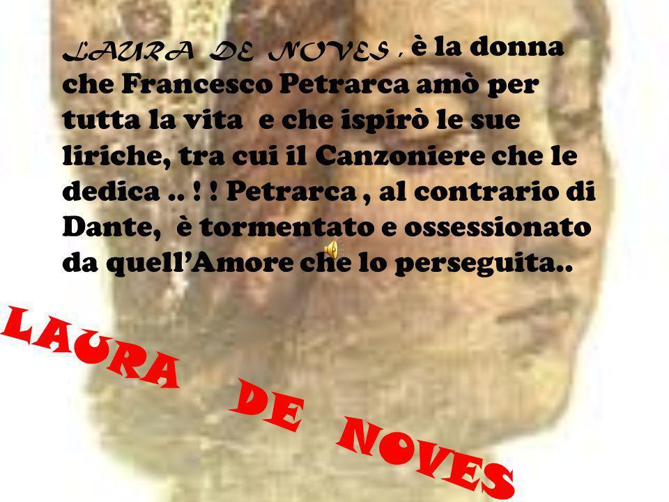 LAURA DE NOVES LAURA DE NOVES, è la donna che Francesco Petrarca amò per tutta la vita e che ispirò le sue liriche, tra cui il Canzoniere che le dedica..