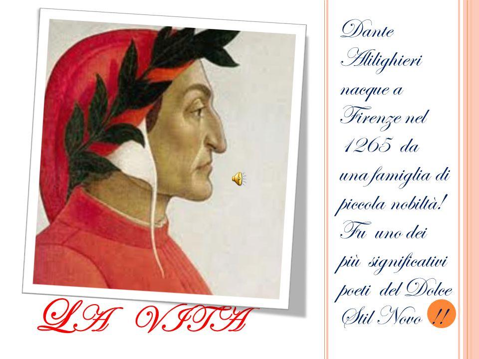 L A VITA Dante Alilighieri nacque a Firenze nel 1265 da una famiglia di piccola nobiltà.