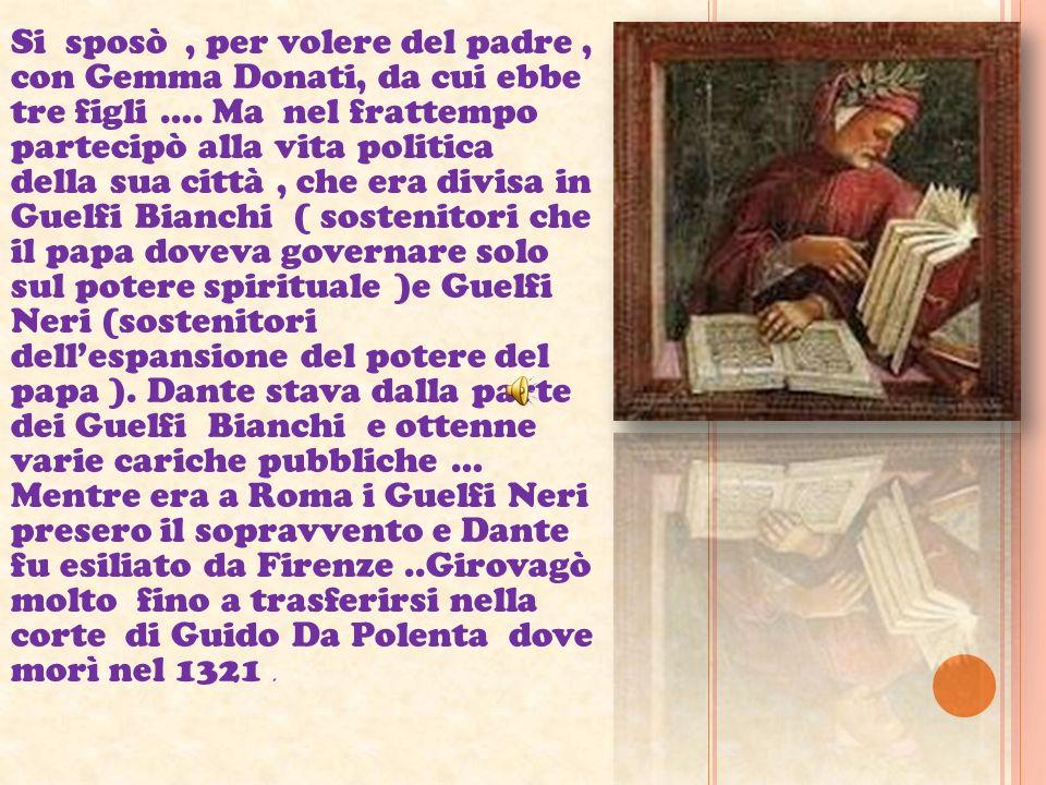 L A VITA Dante Alilighieri nacque a Firenze nel 1265 da una famiglia di piccola nobiltà! Fu uno dei più significativi poeti del Dolce Stil Novo !!