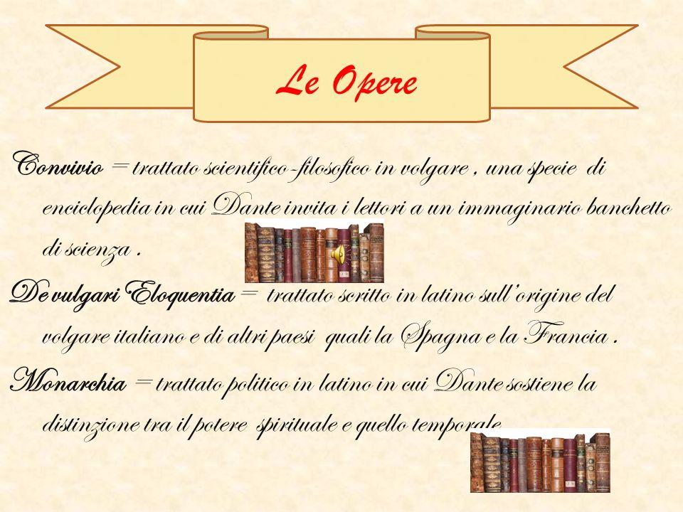 Convivio = trattato scientifico-filosofico in volgare, una specie di enciclopedia in cui Dante invita i lettori a un immaginario banchetto di scienza.