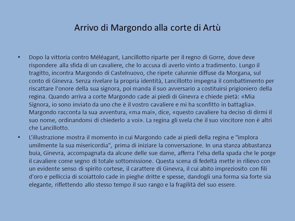 Arrivo di Margondo alla corte di Artù Dopo la vittoria contro Méléagant, Lancillotto riparte per il regno di Gorre, dove deve rispondere alla sfida di