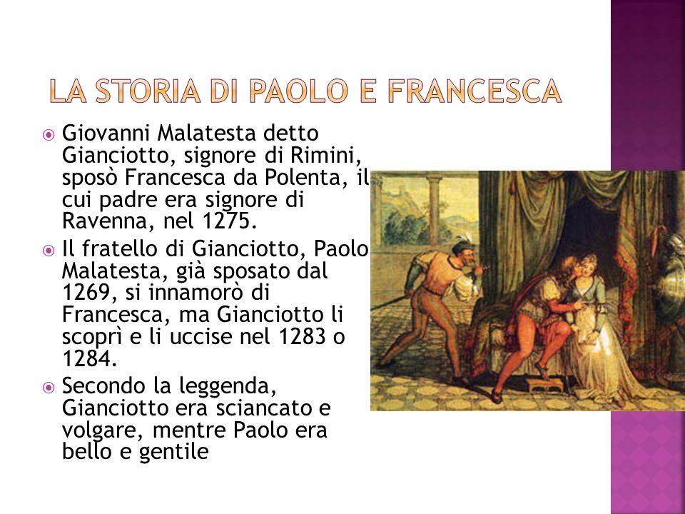 Giovanni Malatesta detto Gianciotto, signore di Rimini, sposò Francesca da Polenta, il cui padre era signore di Ravenna, nel 1275.