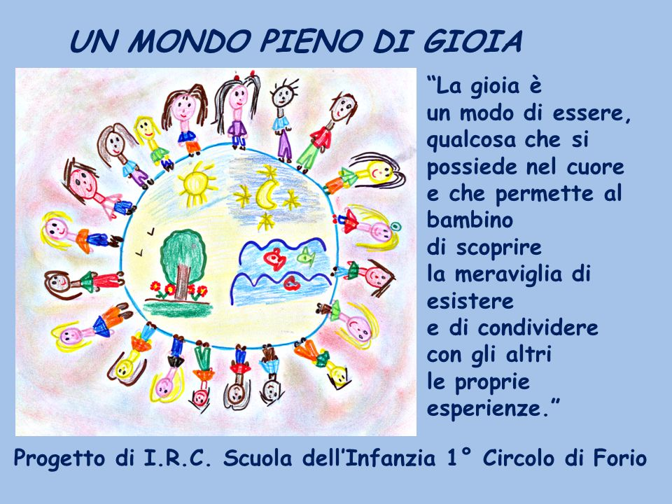 Linsegnamento della religione cattolica nella Scuola dellInfanzia offre al bambino un mondo ricco di opportunità di crescita, di scoperte, di dialogo, tende alla sua formazione globale e gli indica un percorso di vita.