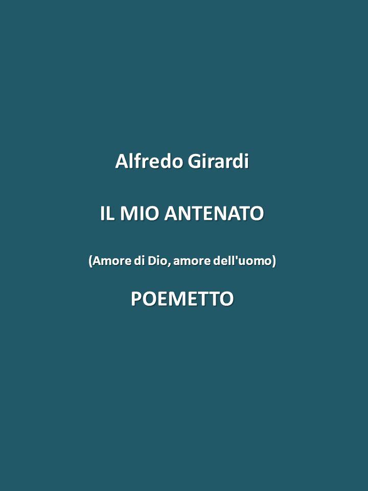 Alfredo Girardi IL MIO ANTENATO (Amore di Dio, amore dell uomo) POEMETTO