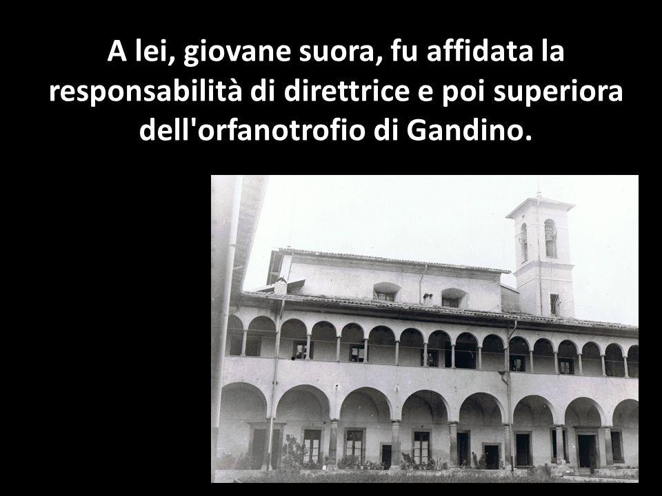 A lei, giovane suora, fu affidata la responsabilità di direttrice e poi superiora dell'orfanotrofio di Gandino.