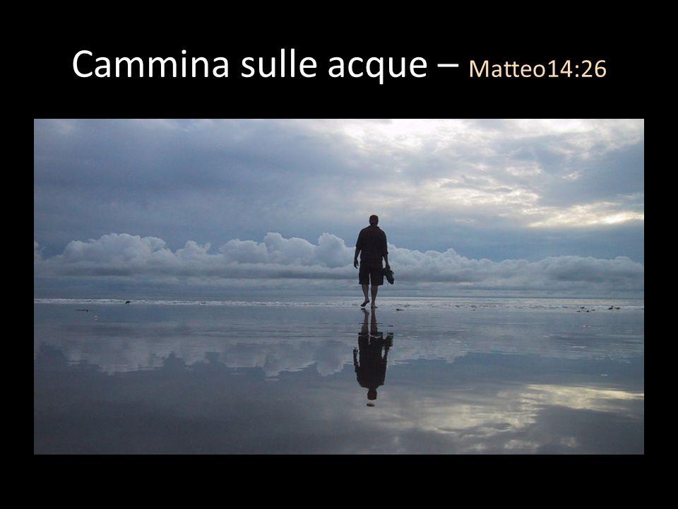 Cammina sulle acque – Matteo14:26
