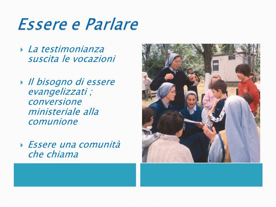 La testimonianza suscita le vocazioni Il bisogno di essere evangelizzati ; conversione ministeriale alla comunione Essere una comunità che chiama